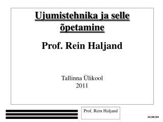 Ujumistehnika ja selle õpetamine  Prof. Rein Haljand Tallinna  Ülikool 2011