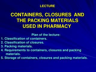 LECTURE CONTAINERS, CLOSURES  AND  THE PACKING MATERIALS  USED IN PHARMACY