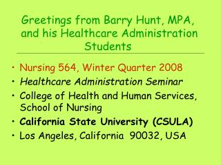 Greetings from Barry Hunt, MPA,   and his Healthcare Administration Students