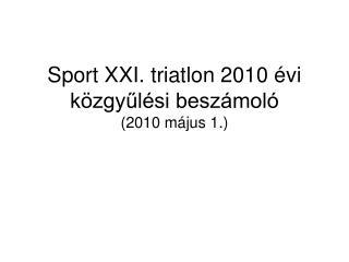 Sport XXI. triatlon 2010 évi közgyűlési beszámoló  (2010 május 1.)