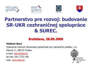 Partnerstvo pre rozvoj: budovanie SR-UKR cezhraničnej spolupráce  & SUREC . Bratislava, 28.09.2009
