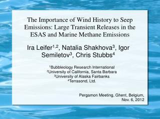 Ira Leifer 1,2 , Natalia Shakhova 3 , Igor Semiletov 3 , Chris Stubbs 4
