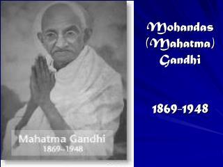 Mohandas  (Mahatma)  Gandhi 1869-1948