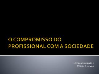O COMPROMISSO DO PROFISSIONAL COM A SOCIEDADE