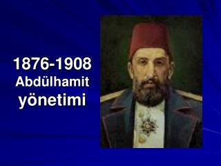1876-1908  Abdülhamit  yönetimi
