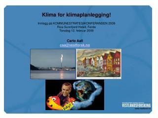 Klima for klimaplanlegging! Innlegg på KOMMUNESTRATEGIKONFERANSEN 2009