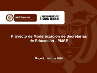 Proyecto de Modernización de Secretarías de Educación - PMSE Bogotá, Julio de 2014