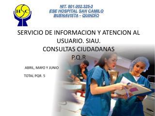 SERVICIO DE INFORMACION Y ATENCION AL USUARIO. SIAU.  CONSULTAS CIUDADANAS P.Q.R