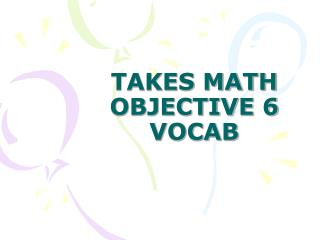 TAKES MATH OBJECTIVE 6 VOCAB