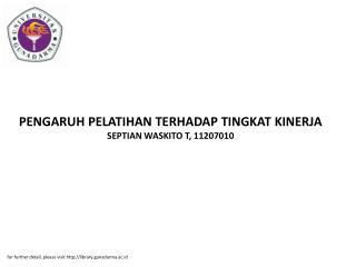 PENGARUH PELATIHAN TERHADAP TINGKAT KINERJA SEPTIAN WASKITO T, 11207010