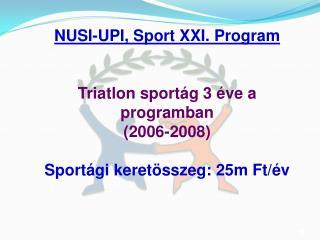 NUSI-UPI, Sport XXI. Program Triatlon sportág 3 éve a programban (2006-2008)