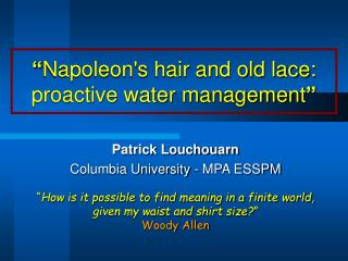""" Napoleon's hair and old lace: proactive water management """