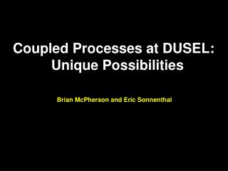 Coupled Processes at DUSEL:   Unique Possibilities