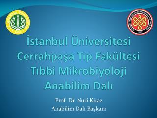 İstanbul  Üniversitesi Cerrahpaşa  Tıp  Fakültesi Tıbbi Mikrobiyoloji Anabilim  Dalı