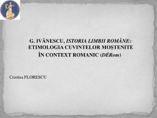 G.IVĂNESCU,  ISTORIA LIMBII ROMÂNE : ETIMOLOGIA CUVINTELOR MOȘTENITE