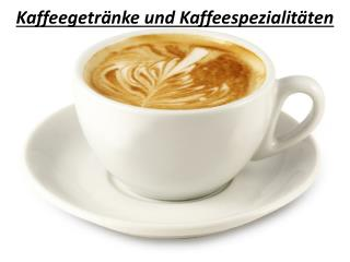 Kaffeegetränke und Kaffeespezialitäten