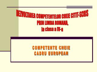 DEZVOLTAREA COMPETENTELOR CHEIE CITIT-SCRIS  PRIN LIMBA ROMANA, la clasa a IV-a