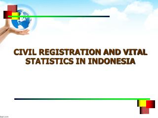 CIVIL REGISTRATION AND VITAL STATISTICS IN INDONESIA