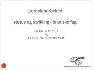 L�replanarbeidet status og utvikling - tekniske fag