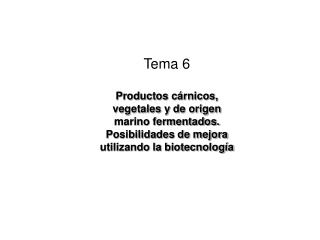 Tema 6  Productos c rnicos, vegetales y de origen marino fermentados. Posibilidades de mejora utilizando la biotecnolog