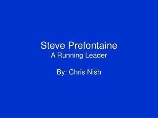 Steve Prefontaine  A Running Leader