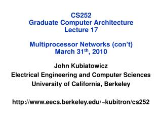 CS252 Graduate Computer Architecture Lecture 17 Multiprocessor Networks (con't) March 31 th , 2010