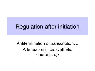 Regulation after initiation