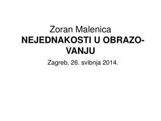 Zoran Malenica NEJEDNAKOSTI U OBRAZO-              VANJU  Zagreb, 26. svibnja 2014.
