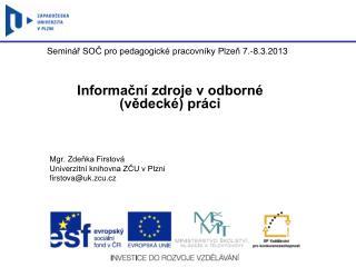 Informační zdroje v odborné (vědecké) práci Mgr. Zdeňka Firstová Univerzitní knihovna ZČU v Plzni