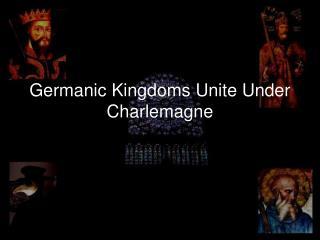 Germanic Kingdoms Unite Under Charlemagne