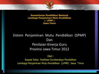 Kementerian Pendidikan Nasional Lembaga Penjaminan Mutu Pendidikan (  LPMP )   Jawa Timur