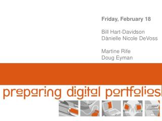 Friday, February 18  Bill Hart-Davidson D nielle Nicole DeVoss  Martine Rife Doug Eyman