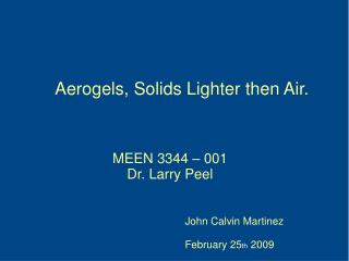 Aerogels, Solids Lighter then Air.