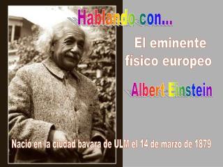 El eminente físico europeo