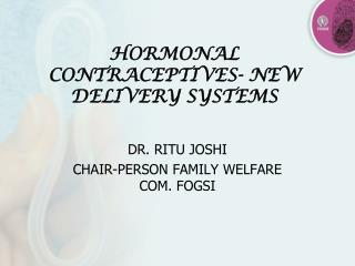 HORMONAL CONTRACEPTIVES- NEW DELIVERY SYSTEMS