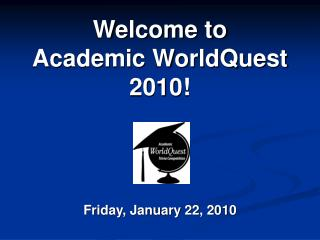 Welcome to  Academic WorldQuest 2010!