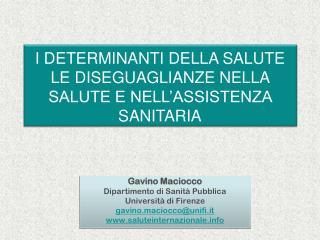 Gavino Maciocco Dipartimento di Sanità Pubblica Università di Firenze gavino.maciocco@unifi.it