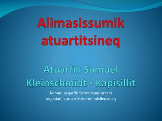 Alimasissumik  atuartitsineq Atu a rfik Samuel Kleinschmidt - Kapisillit