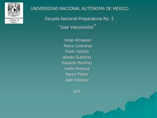 """UNIVERSIDAD NACIONAL AUTÓNOMA DE MÉXICO Escuela Nacional Preparatoria No. 5  """"José Vasconcelos """""""