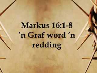 Markus 16:1-8 'n Graf word 'n redding