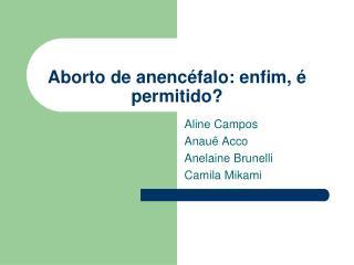 Aborto de anencéfalo: enfim, é permitido?