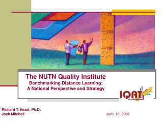 The NUTN Quality Institute Benchmarking Distance Learning:  A National Perspective and Strategy