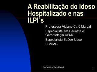 A Reabilita  o do Idoso Hospitalizado e nas ILPI s