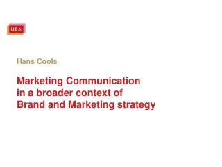 Hans Cools Marketing Communication  in a broader context of  Brand and Marketing strategy