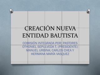 CREACIÓN NUEVA ENTIDAD BAUTISTA