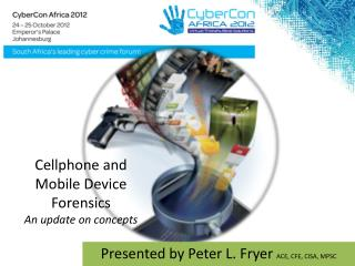 Cellphone and Mobile Device Forensics An update on concepts