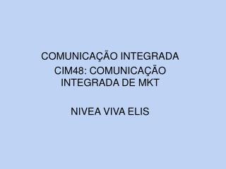 COMUNICAÇÃO INTEGRADA CIM48: COMUNICAÇÃO INTEGRADA DE MKT NIVEA VIVA ELIS