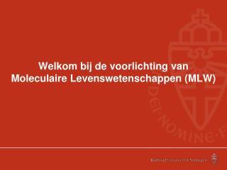 Welkom bij de voorlichting van  Moleculaire Levenswetenschappen (MLW)