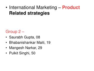 International Marketing –  Product  Related strategies Group 2 – Saurabh Gupta, 08