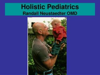 Holistic Pediatrics Randall Neustaedter OMD